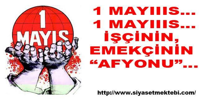 "Photo of 1 MAYIIIS…1 MAYIIIS…İŞÇİNİN, EMEKÇİNİN ""AFYONU""…"
